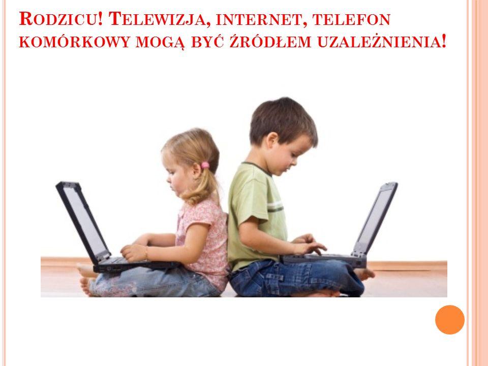Rodzicu! Telewizja, internet, telefon komórkowy mogą być źródłem uzależnienia!