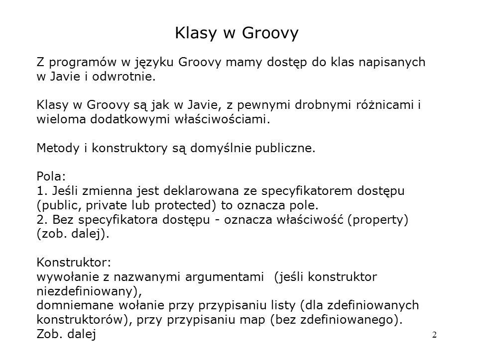 Klasy w Groovy Z programów w języku Groovy mamy dostęp do klas napisanych w Javie i odwrotnie.