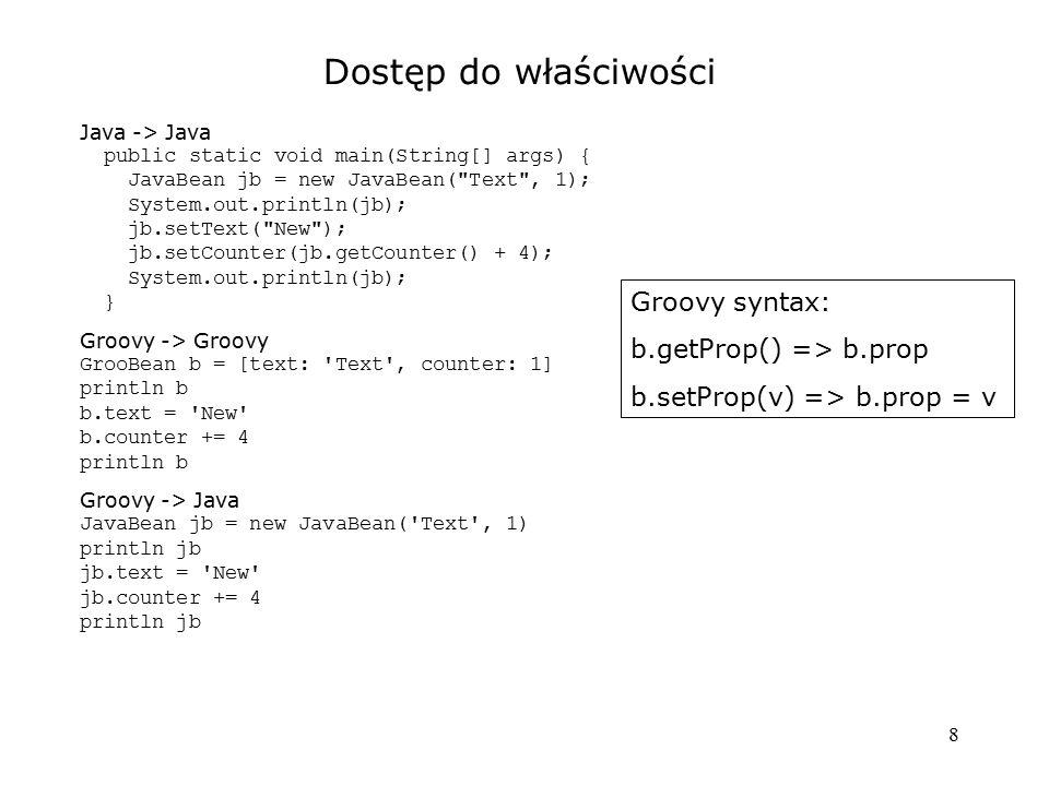 Dostęp do właściwości Groovy syntax: b.getProp() => b.prop