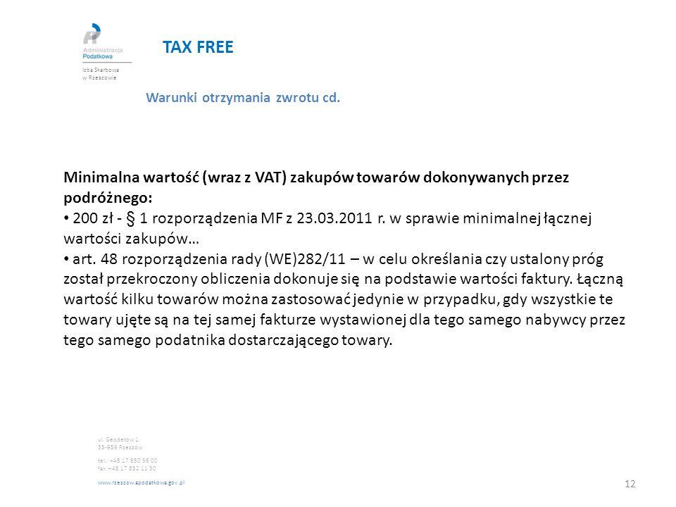 TAX FREE Izba Skarbowa w Rzeszowie. Warunki otrzymania zwrotu cd. Minimalna wartość (wraz z VAT) zakupów towarów dokonywanych przez podróżnego: