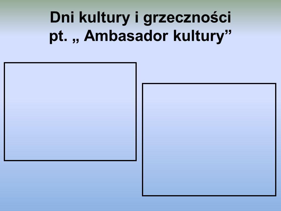 "Dni kultury i grzeczności pt. "" Ambasador kultury"