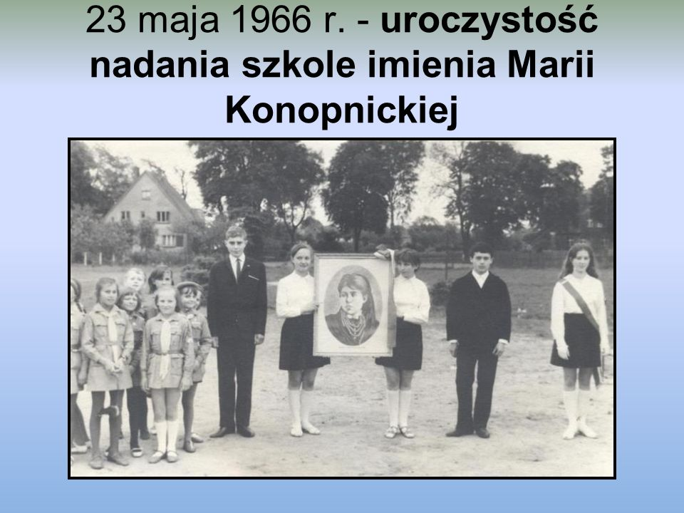 23 maja 1966 r. - uroczystość nadania szkole imienia Marii Konopnickiej