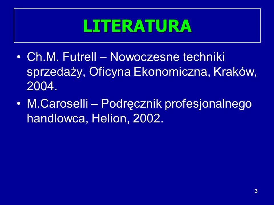 LITERATURA Ch.M. Futrell – Nowoczesne techniki sprzedaży, Oficyna Ekonomiczna, Kraków, 2004.