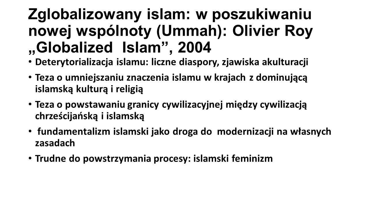 """Zglobalizowany islam: w poszukiwaniu nowej wspólnoty (Ummah): Olivier Roy """"Globalized Islam , 2004"""