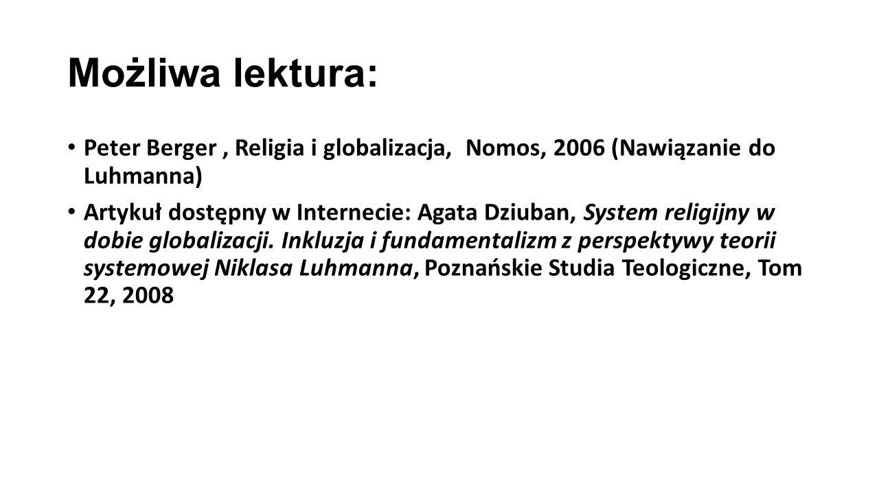 Możliwa lektura: Peter Berger , Religia i globalizacja, Nomos, 2006 (Nawiązanie do Luhmanna)