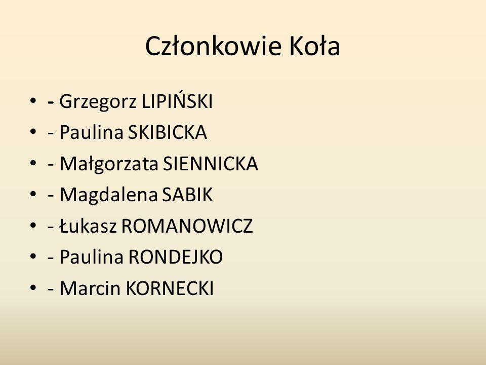 Członkowie Koła - Grzegorz LIPIŃSKI - Paulina SKIBICKA