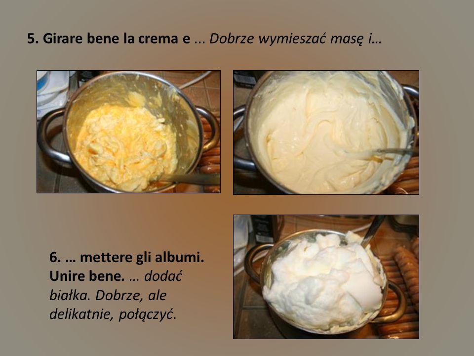 5. Girare bene la crema e ... Dobrze wymieszać masę i…