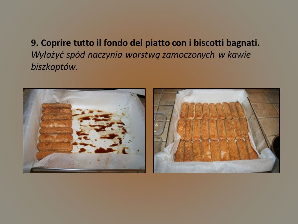 9. Coprire tutto il fondo del piatto con i biscotti bagnati