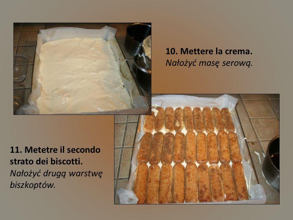 10. Mettere la crema. Nałożyć masę serową.