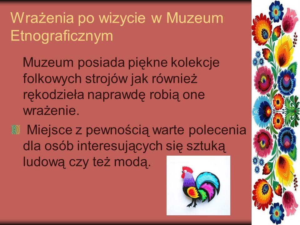 Wrażenia po wizycie w Muzeum Etnograficznym