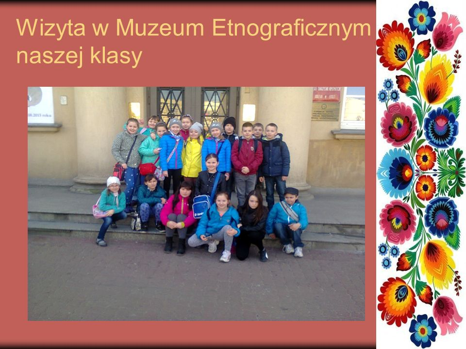 Wizyta w Muzeum Etnograficznym naszej klasy
