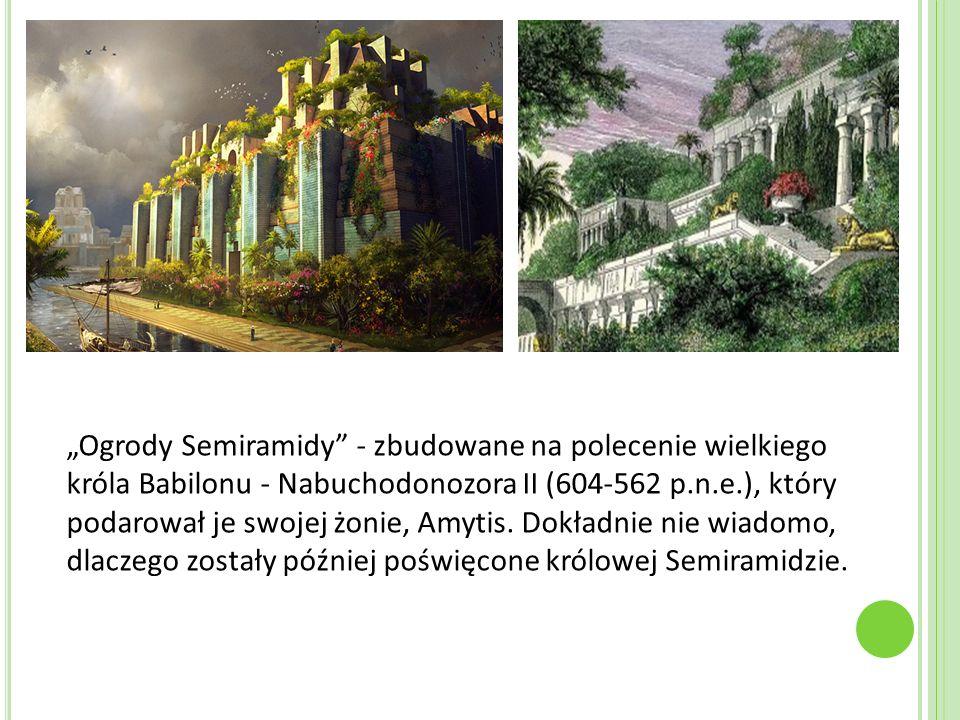 """""""Ogrody Semiramidy - zbudowane na polecenie wielkiego króla Babilonu - Nabuchodonozora II (604-562 p.n.e.), który podarował je swojej żonie, Amytis."""