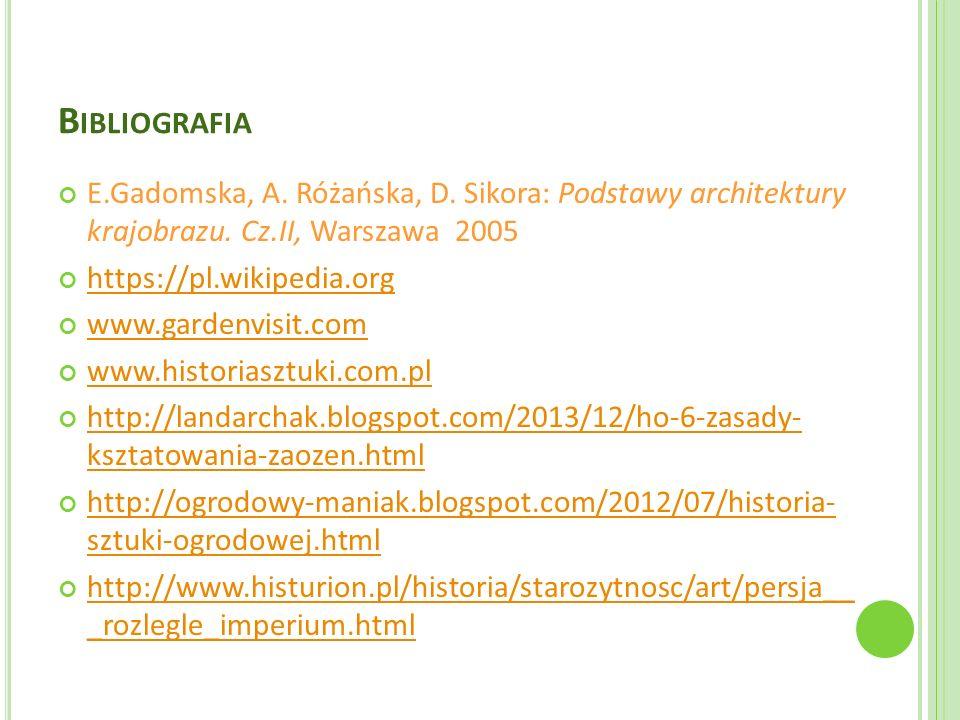 Bibliografia E.Gadomska, A. Różańska, D. Sikora: Podstawy architektury krajobrazu. Cz.II, Warszawa 2005.