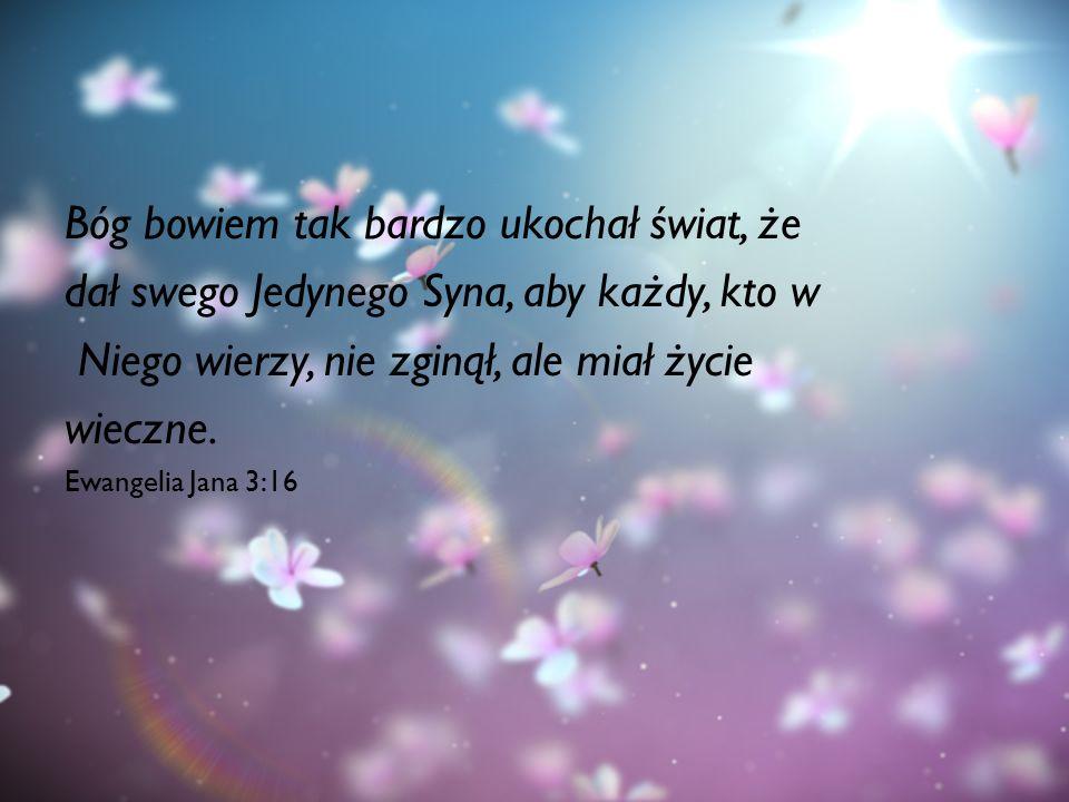 Bóg bowiem tak bardzo ukochał świat, że