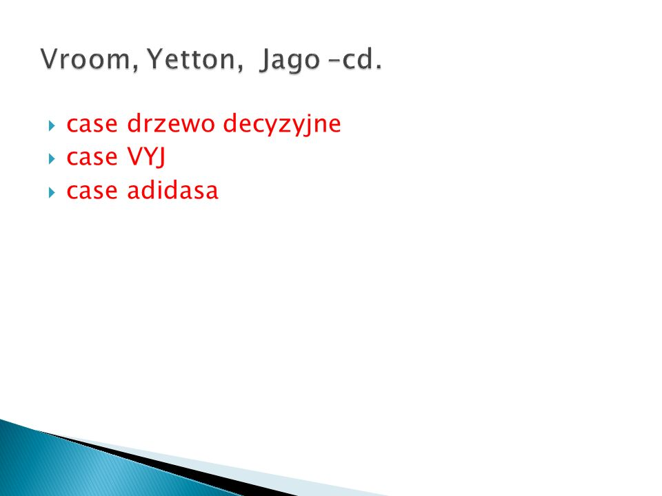 Vroom, Yetton, Jago –cd. case drzewo decyzyjne case VYJ case adidasa