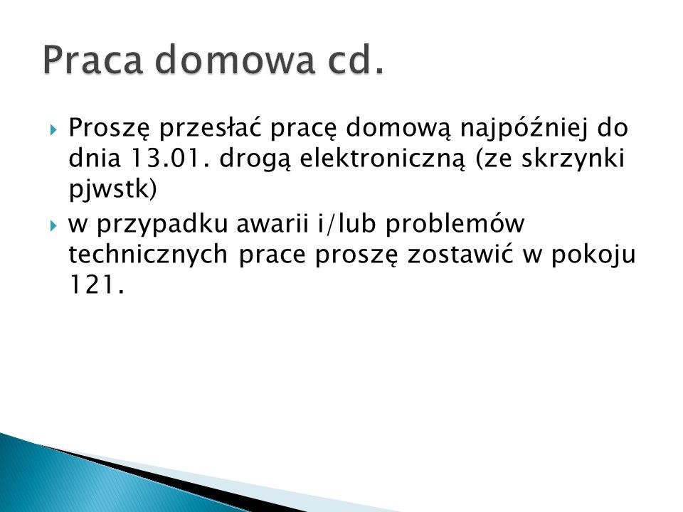 Praca domowa cd. Proszę przesłać pracę domową najpóźniej do dnia 13.01. drogą elektroniczną (ze skrzynki pjwstk)
