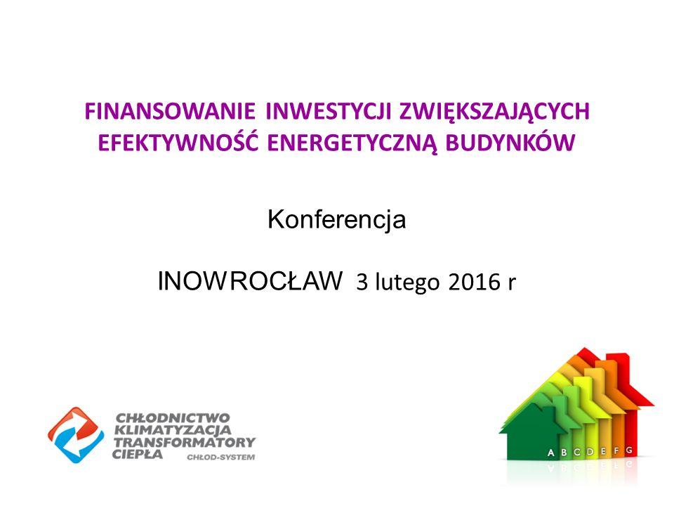 FINANSOWANIE INWESTYCJI ZWIĘKSZAJĄCYCH EFEKTYWNOŚĆ ENERGETYCZNĄ BUDYNKÓW Konferencja INOWROCŁAW 3 lutego 2016 r