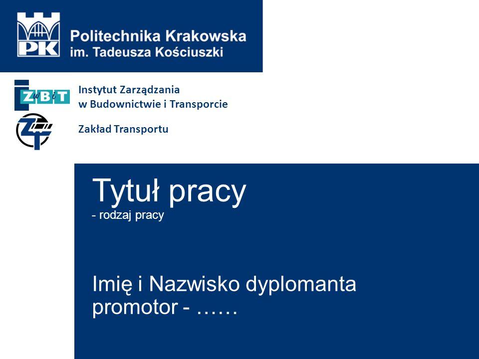 Tytuł pracy - rodzaj pracy Imię i Nazwisko dyplomanta promotor - ……
