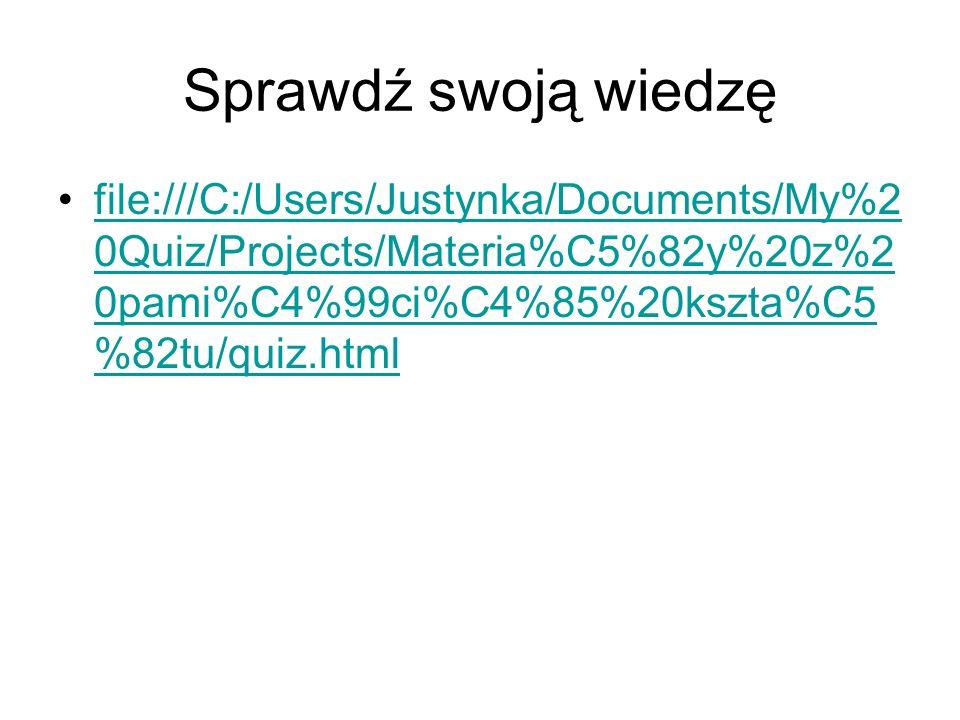 Sprawdź swoją wiedzę file:///C:/Users/Justynka/Documents/My%20Quiz/Projects/Materia%C5%82y%20z%20pami%C4%99ci%C4%85%20kszta%C5%82tu/quiz.html.