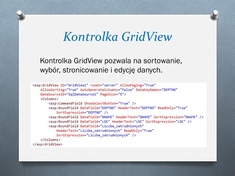 Kontrolka GridView Kontrolka GridView pozwala na sortowanie, wybór, stronicowanie i edycję danych.