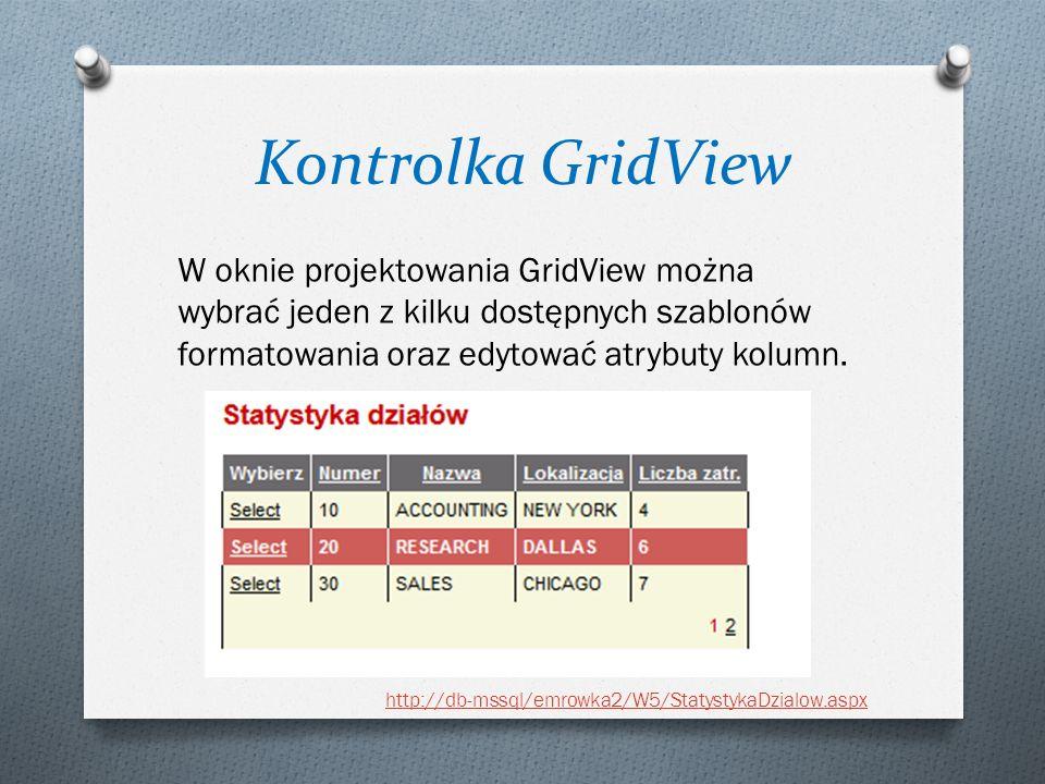 Kontrolka GridView W oknie projektowania GridView można wybrać jeden z kilku dostępnych szablonów formatowania oraz edytować atrybuty kolumn.