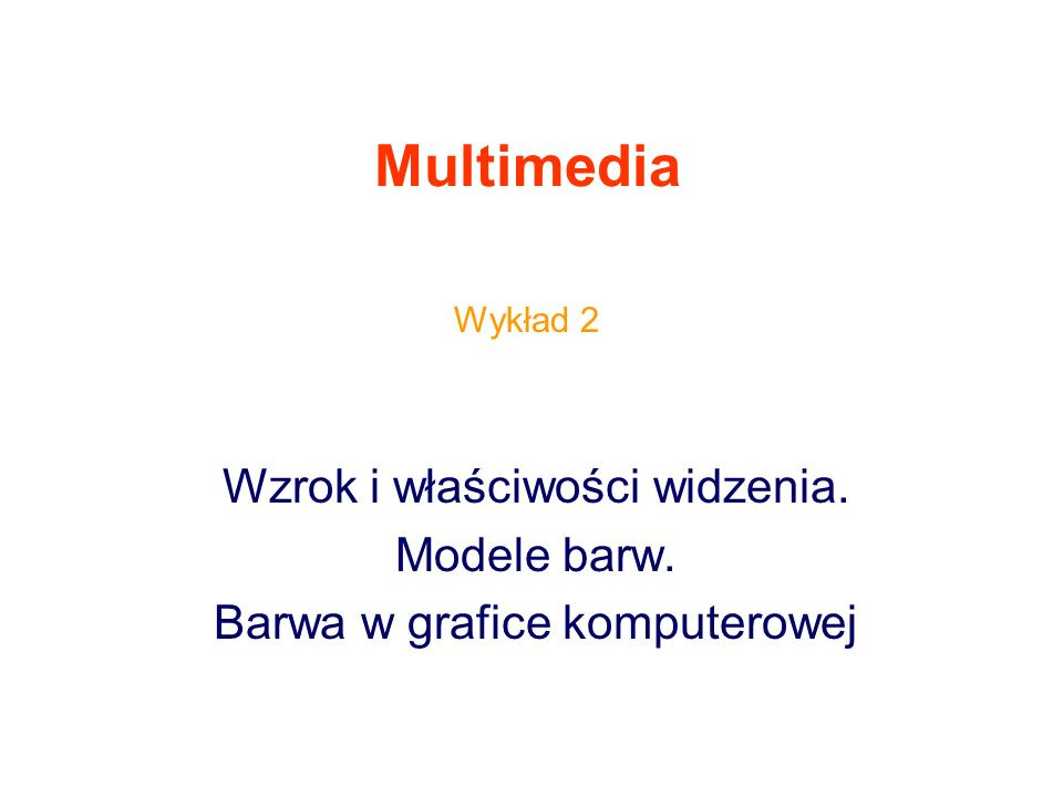 Multimedia Wzrok i właściwości widzenia. Modele barw.