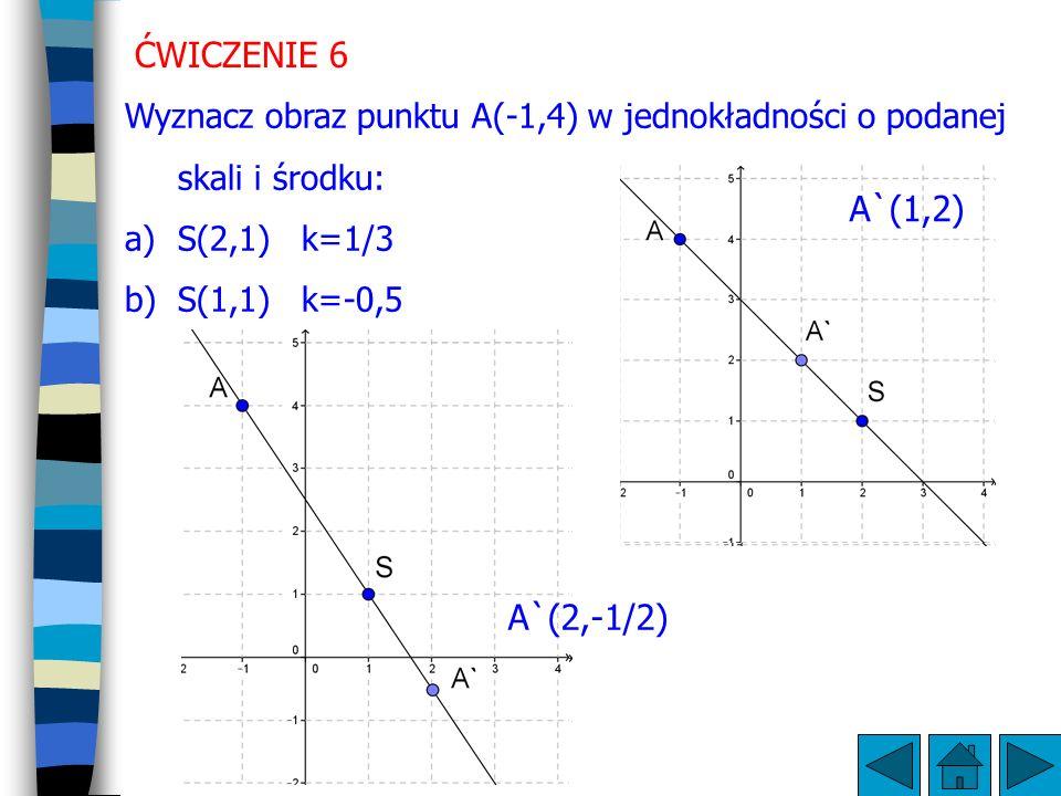 ĆWICZENIE 6 Wyznacz obraz punktu A(-1,4) w jednokładności o podanej skali i środku: S(2,1) k=1/3.