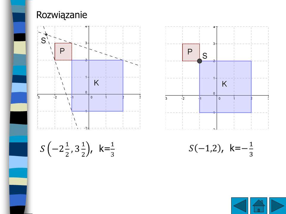Rozwiązanie 𝑆 −2 1 2 ,3 1 2 , k= 1 3