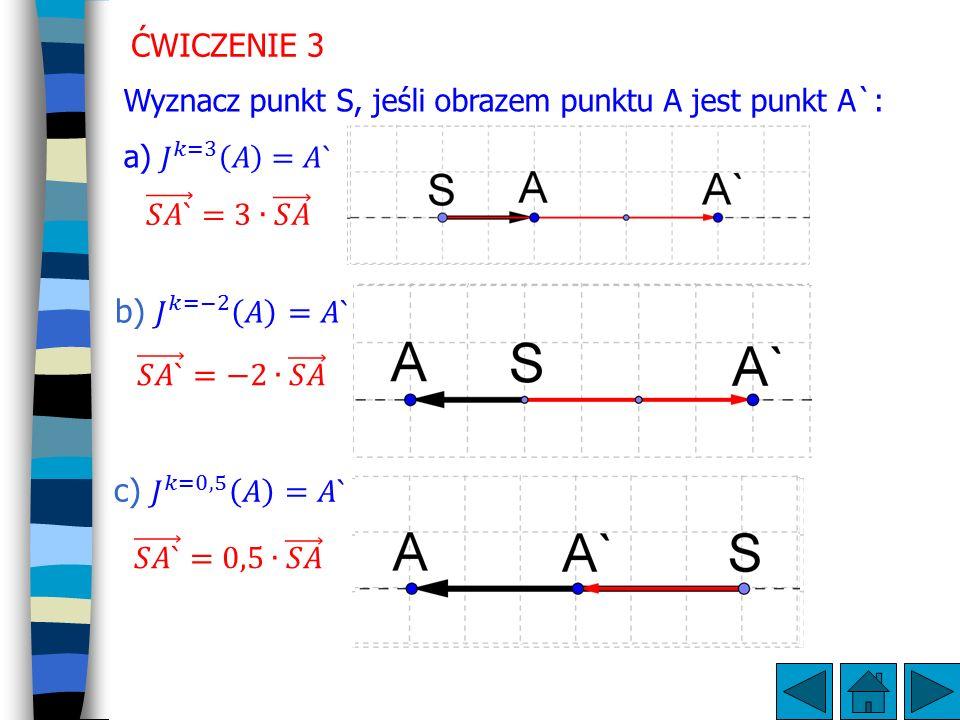 ĆWICZENIE 3 𝑆𝐴` =3∙ 𝑆𝐴 b) 𝐽 𝑘=−2 𝐴 =𝐴` 𝑆𝐴` =−2∙ 𝑆𝐴 c) 𝐽 𝑘=0,5 𝐴 =𝐴`