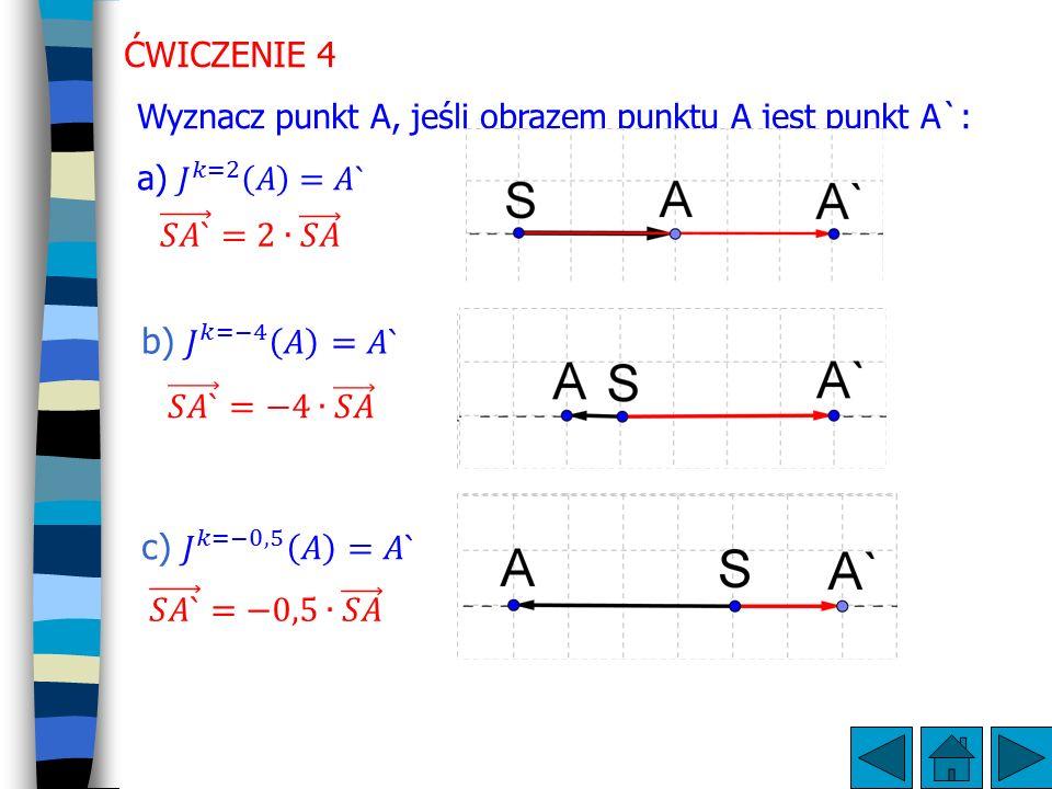 ĆWICZENIE 4 𝑆𝐴` =2∙ 𝑆𝐴 b) 𝐽 𝑘=−4 𝐴 =𝐴` 𝑆𝐴` =−4∙ 𝑆𝐴 c) 𝐽 𝑘=−0,5 𝐴 =𝐴`