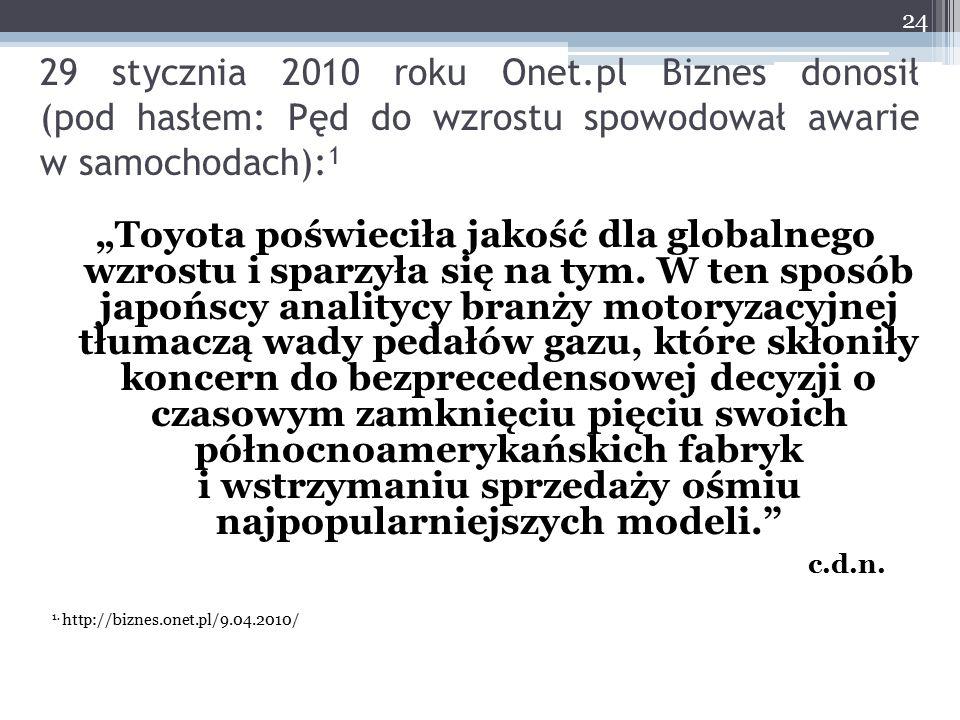 29 stycznia 2010 roku Onet.pl Biznes donosił (pod hasłem: Pęd do wzrostu spowodował awarie w samochodach):1