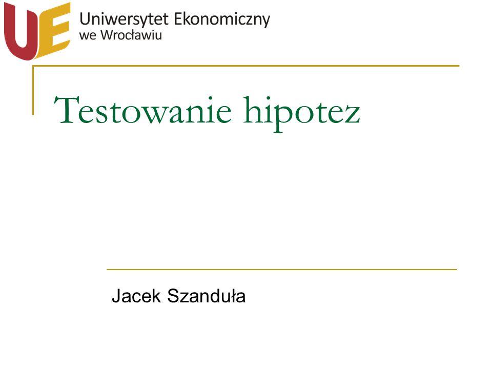 Testowanie hipotez Jacek Szanduła