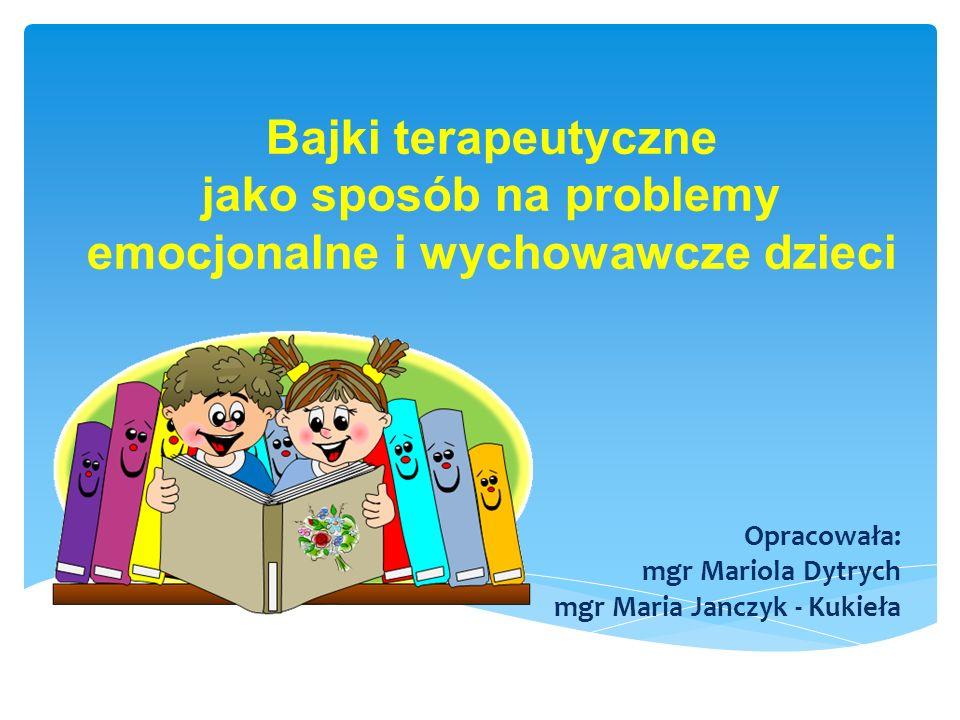 Opracowała: mgr Mariola Dytrych mgr Maria Janczyk - Kukieła