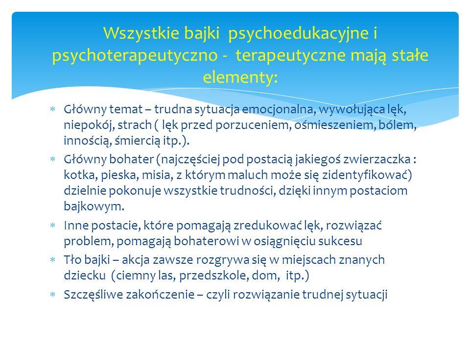 Wszystkie bajki psychoedukacyjne i psychoterapeutyczno - terapeutyczne mają stałe elementy: