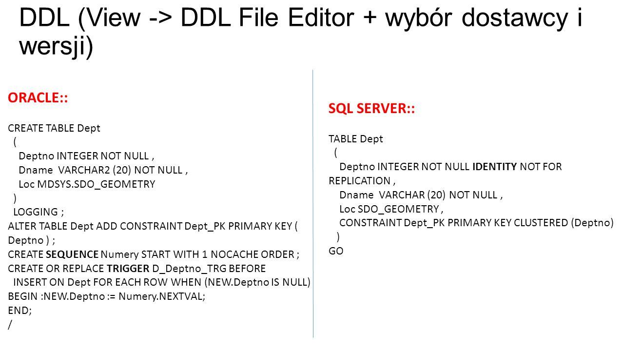 DDL (View -> DDL File Editor + wybór dostawcy i wersji)