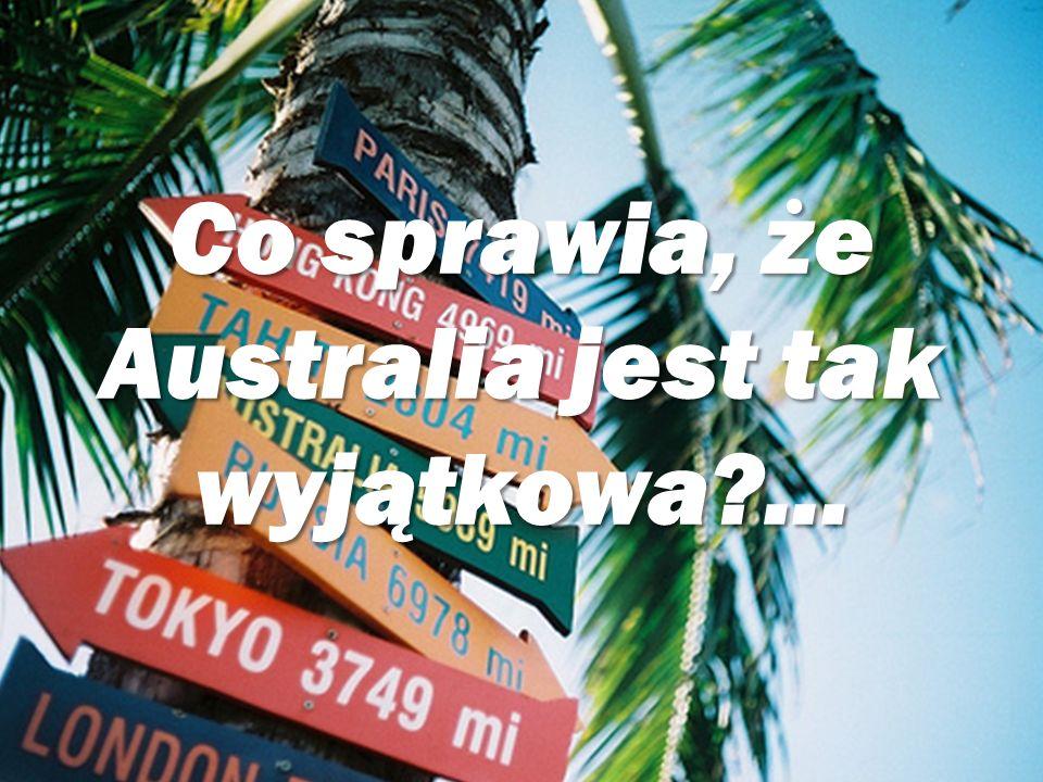 Co sprawia, że Australia jest tak wyjątkowa ...