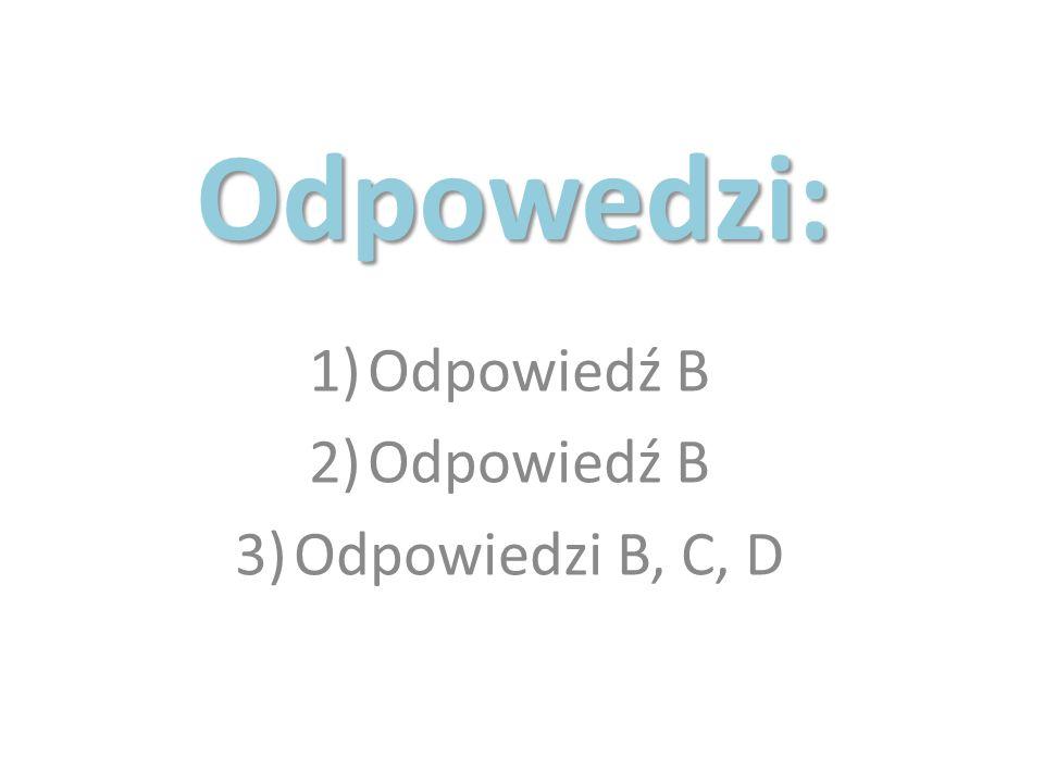 Odpowiedź B Odpowiedzi B, C, D