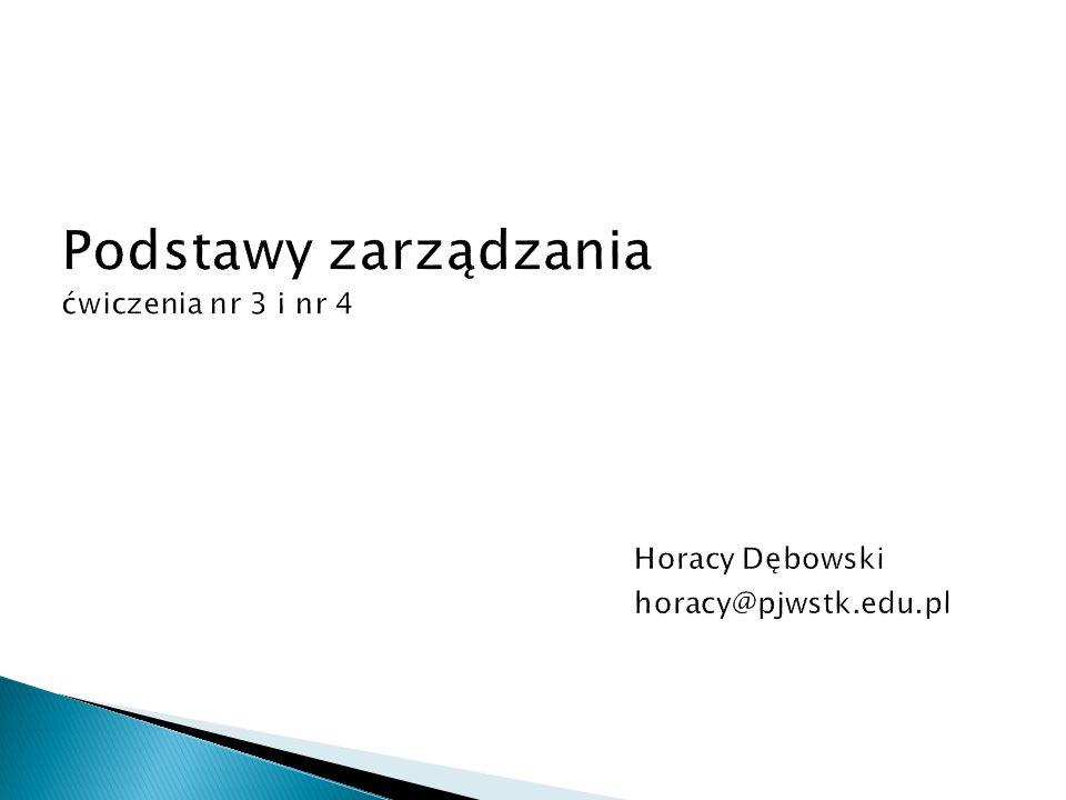 Podstawy zarządzania ćwiczenia nr 3 i nr 4. Horacy Dębowski