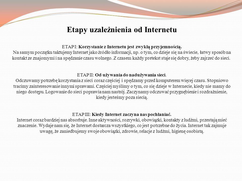 Etapy uzależnienia od Internetu ETAP I: Korzystanie z Internetu jest zwykłą przyjemnością.