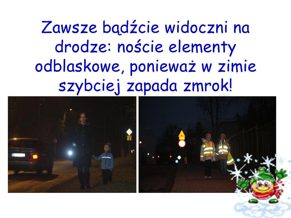 Zawsze bądźcie widoczni na drodze: noście elementy odblaskowe, ponieważ w zimie szybciej zapada zmrok!
