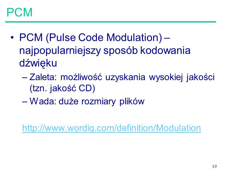 PCM PCM (Pulse Code Modulation) –najpopularniejszy sposób kodowania dźwięku. Zaleta: możliwość uzyskania wysokiej jakości (tzn. jakość CD)