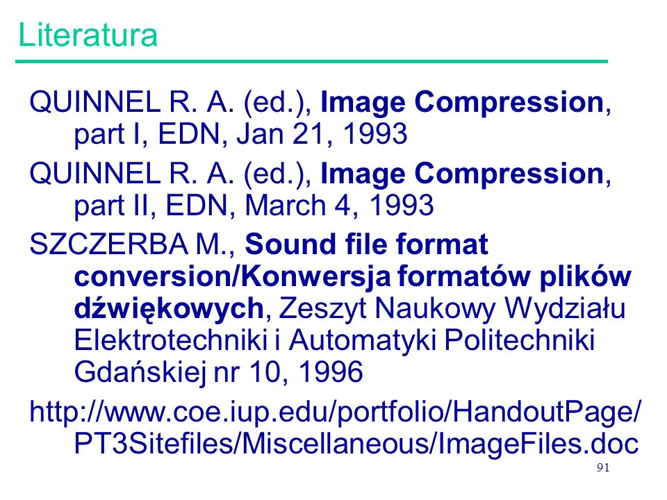 Literatura QUINNEL R. A. (ed.), Image Compression, part I, EDN, Jan 21, 1993. QUINNEL R. A. (ed.), Image Compression, part II, EDN, March 4, 1993.