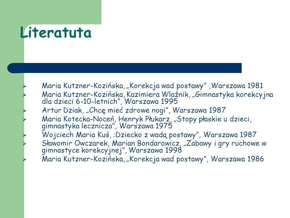 "Literatuta Maria Kutzner-Kozińska, ""Korekcja wad postawy ,Warszawa 1981."