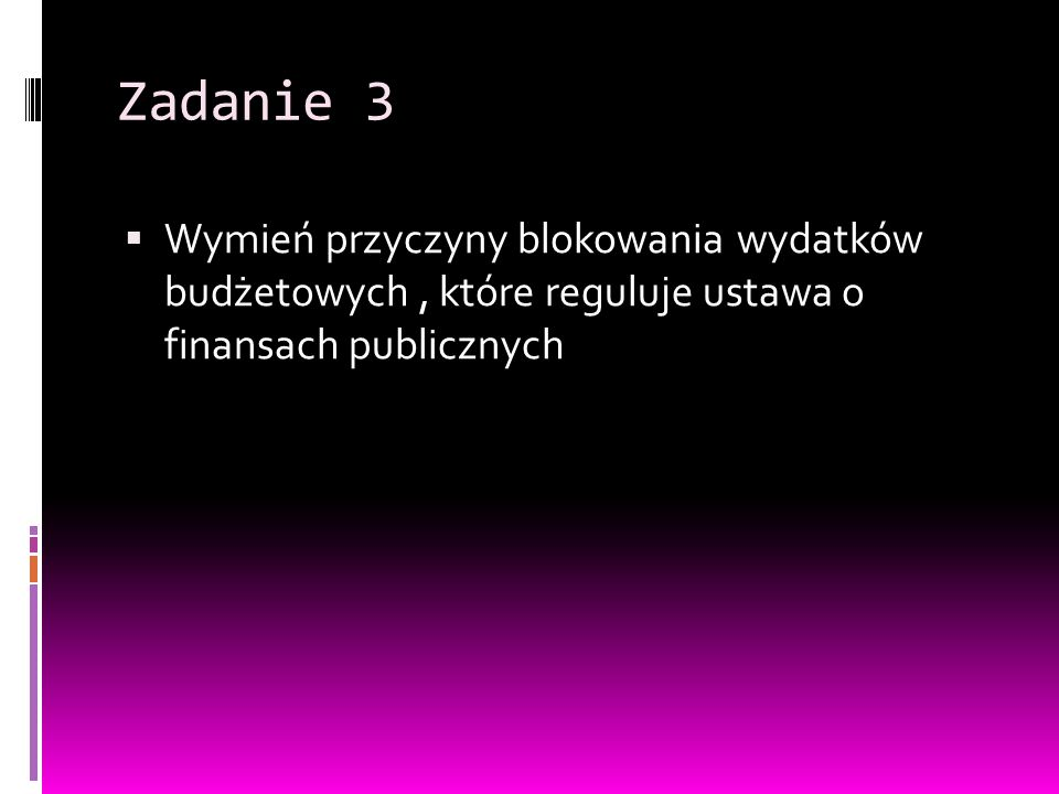 Zadanie 3 Wymień przyczyny blokowania wydatków budżetowych , które reguluje ustawa o finansach publicznych.