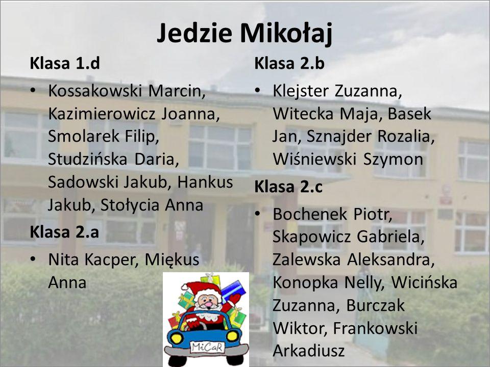 Jedzie Mikołaj Klasa 1.d. Kossakowski Marcin, Kazimierowicz Joanna, Smolarek Filip, Studzińska Daria, Sadowski Jakub, Hankus Jakub, Stołycia Anna.