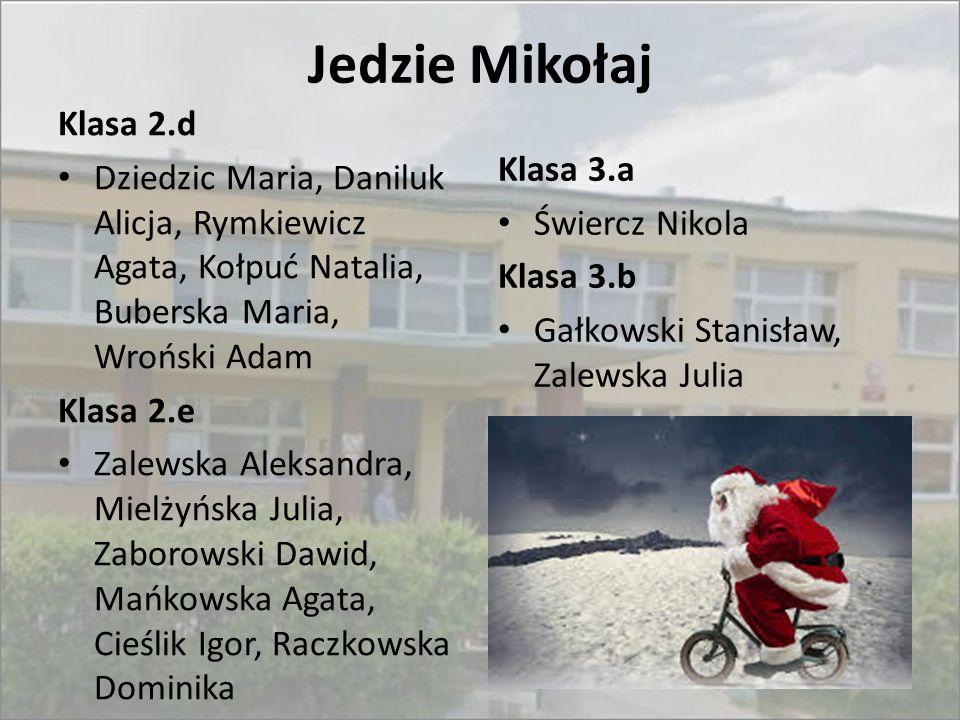 Jedzie Mikołaj Klasa 2.d. Dziedzic Maria, Daniluk Alicja, Rymkiewicz Agata, Kołpuć Natalia, Buberska Maria, Wroński Adam.