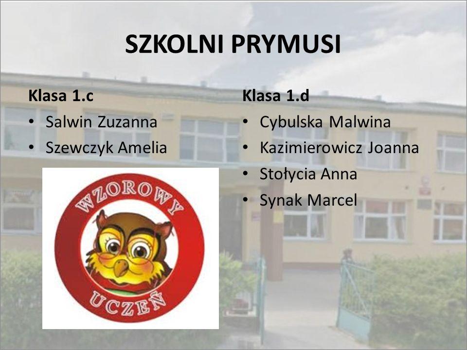 SZKOLNI PRYMUSI Klasa 1.c Salwin Zuzanna Szewczyk Amelia Klasa 1.d