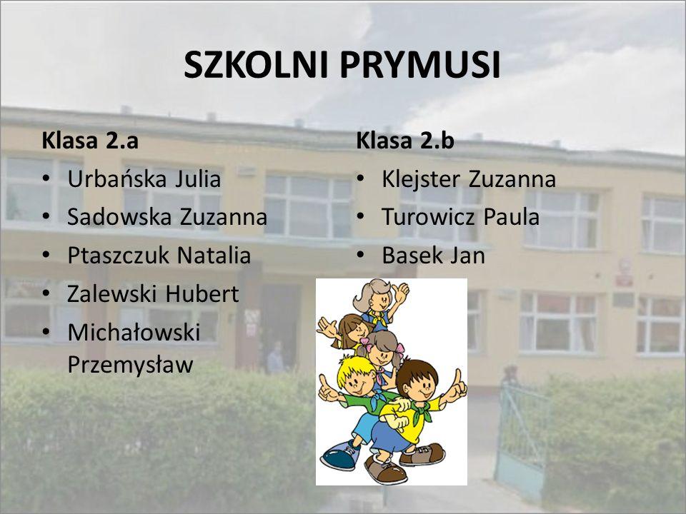 SZKOLNI PRYMUSI Klasa 2.a Urbańska Julia Sadowska Zuzanna