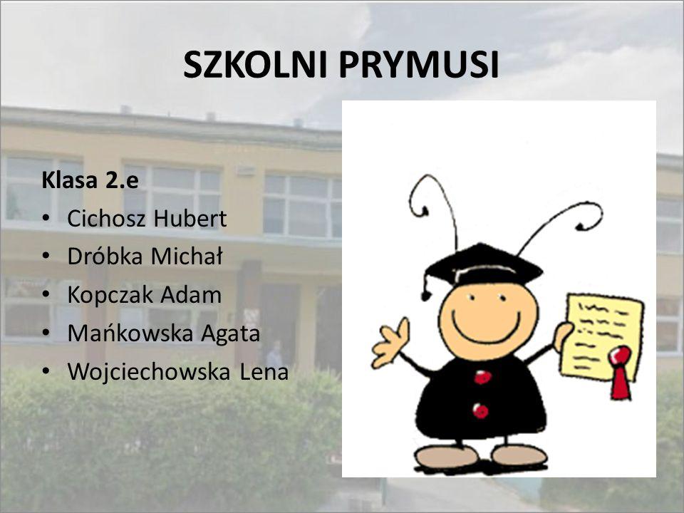 SZKOLNI PRYMUSI Klasa 2.e Cichosz Hubert Dróbka Michał Kopczak Adam