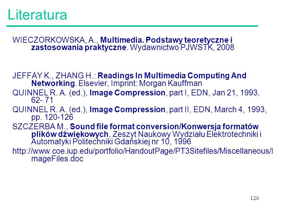 Literatura WIECZORKOWSKA, A., Multimedia. Podstawy teoretyczne i zastosowania praktyczne. Wydawnictwo PJWSTK, 2008.